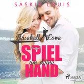 Spiel um deine Hand - Baseball Love 3 (Ungekürzt) von Saskia Louis