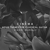 Cinema - Movie Themes For Classical Guitar by Kaori Muraji