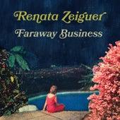 Faraway Business by Renata Zeiguer