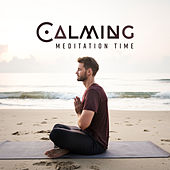 Calming Meditation Time: 15 New Age 2019 Soft Songs for Yoga & Total Relaxation, Deep Rest for Your Body & Soul, Stress Relief, Inner Energy Balance von Soothing Sounds Yoga Music