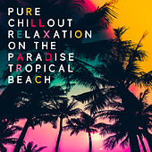 Pure Chillout Relaxation on the Paradise Tropical Beach von Chill Out