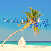 Wonderful Chillout of the Sea – Smooth & Caressing Chill Out by the Sea by Various Artists