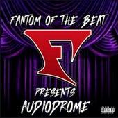 Fantom of the Beat Presents: Audiodrome de Fantom Of The Beat