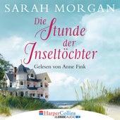 Die Stunde der Inseltöchter (Ungekürzt) von Sarah Morgan