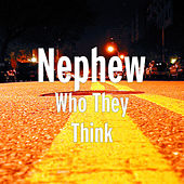 Who They Think by Nephew