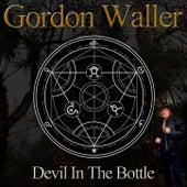 Devil In The Bottle by Gordon Waller