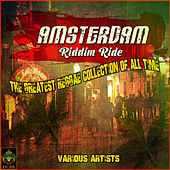 Amsterdam Riddim Ride -  The Greatest Reggae Collection of All Time by Various Artists