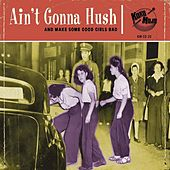 Aint Gonna Hush: And Make Some Good Girls Bad by Various Artists