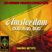 Amsterdam Dub and Bud - The Greatest Reggae Collection Ever by Various Artists