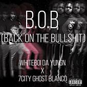 B.O.B. (Back On the Bullshit) by Whiteboy da yungin