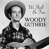 We Shall Be Free by Woody Guthrie