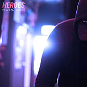 Heroes by We Are Not Robots