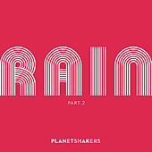 Rain, Pt 2 by Planetshakers
