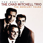 The Best Of The Chad Mitchell Trio The Mercury Years by The Chad Mitchell Trio