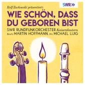 Rolf Zuckowski präsentiert: Wie schön, dass du geboren bist by SWR Rundfunkorchester Kaiserslautern