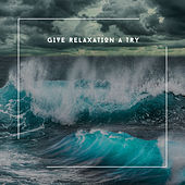 Give Relaxation A Try von Relaxing Chill Out Music