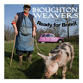 Ready for Brexit by The Houghton Weavers