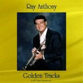 Ray Anthony Golden Tracks (All Tracks Remastered) von Ray Anthony