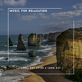 Music For Relaxation - Chill Out After A Long Day von Relaxing Chill Out Music