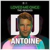 Loved Me Once (The Remixes) von DJ Antoine