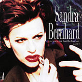 Excuses for Bad Behavior, Part I by Sandra Bernhard