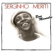 Bons Momentos de Serginho Meriti