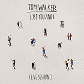 Just You and I (Live Session) by Tom Walker