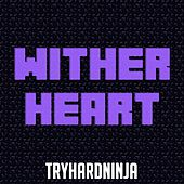 Wither Heart von TryHardNinja