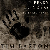 Peaky Blinders - Back to Small Heath de Tim Barton