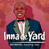Everything I Own (feat. Ken Boothe) by Inna de Yard