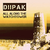 All Along The Watchtower by Diipak