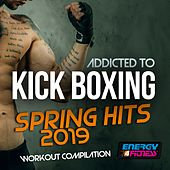 Addicted To Kick Boxing Spring Hits 2019 Workout Compilation (15 Tracks Non-Stop Mixed Compilation for Fitness & Workout - 140 Bpm / 32 Count) by Various Artists