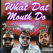 What Dat Mouth Do by Frayser Boy