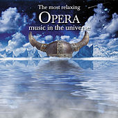 The Most Relaxing Opera Music in the Universe (Disc 1) by Various Artists