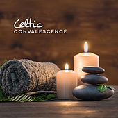 Celtic Convalescence: Spa Music, Massage, Healing, Beauty and Rejuvenating Treatments by Relaxation and Dreams Spa