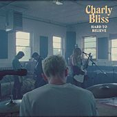 Hard to Believe by Charly Bliss