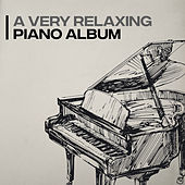 A Very Relaxing Piano Album by Various Artists