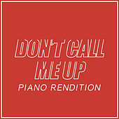 Don't Call Me Up (Piano Rendition) di The Blue Notes