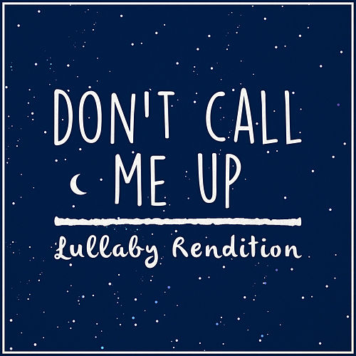 Don't Call Me Up (Lullaby Rendition) van Lullaby Dreamers