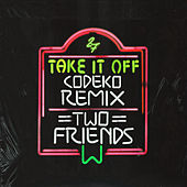 Take It Off (Codeko Remix) von Two Friends