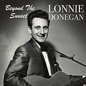 Beyond The Sunset by Lonnie Donegan