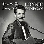 Keep On The Sunny Side von Lonnie Donegan