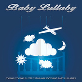 Baby Lullaby: Twinkle Twinkle Little Star and Soothing Baby Lullabies, Newborn Sleep Aid, Naptime Music, Nursery Rhymes and Soft Music For Baby Sleep Music by Einstein Baby Lullaby Academy