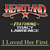 I Loved Her First (10 Year Anniversary) by Heartland