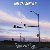 Not Yet Arrived by Neon and Red