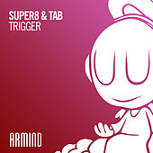 Trigger by Super8 & Tab