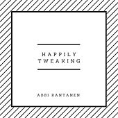 Happily Tweaking de Abbi Rantanen