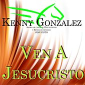 Ven a Jesucristo by Kenny