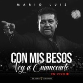 Con Mis Besos Voy a Enamorarte (En Vivo) by Mario Luis