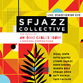 Music of Antônio Carlos Jobim & Original Compositions Live: Sfjazz Center 2018 by SF Jazz Collective